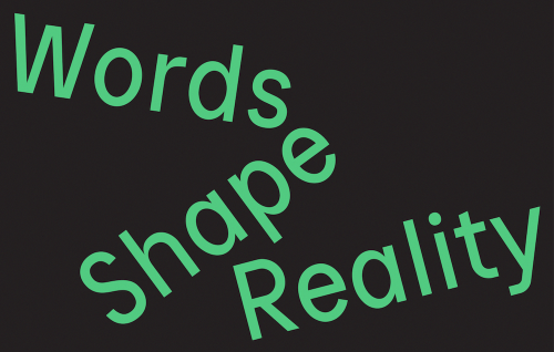 Words Shape Reality