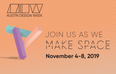 Austin Design Week: Join us as we Make Space November 4-8, 2019