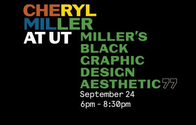 "text reads ""Cheryl Miller at UT: Miller's Black Graphic Design Aesthetic September 24 6pm to 8:30pm"