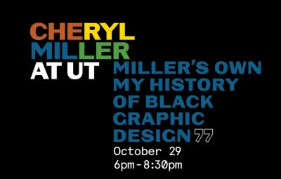 "text reads ""Cheryl Miller at UT: Miller's Own; My History of Black Graphic Design,"" ""October 29 6-8:30pm"""