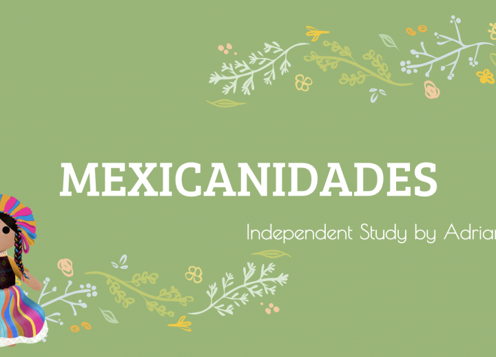 "cover of AET senior Adriana Lara's ""Mexicanidades"" presentation. green background with floral accents and figure dressed in traditional Mexican clothing in bottom left corner. text reads ""Mexicanidades: Independent study by Adriana Lara"""