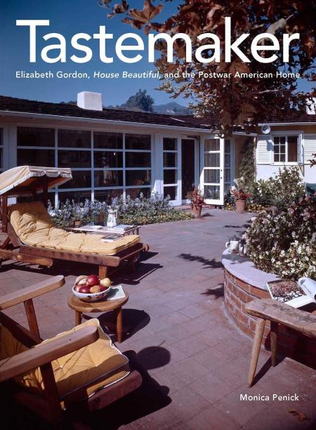 The cover of Monica Penick's book Tastemaker: Elizabeth Gordon, House Beautiful, and the Postwar American Home, featuring an outdoor patio and furniture set on a sunny day